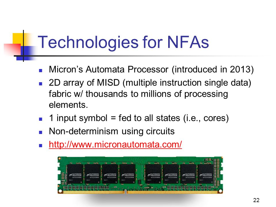 Technologies for NFAs Micron's Automata Processor (introduced in 2013)