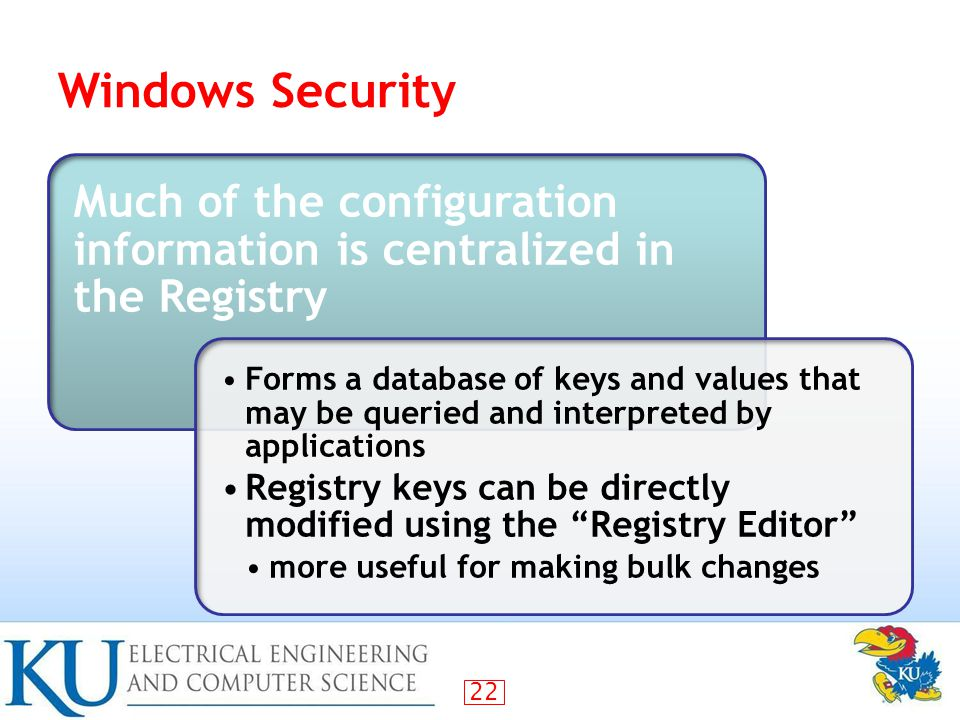 Windows Security Much of the configuration information is centralized in the Registry.