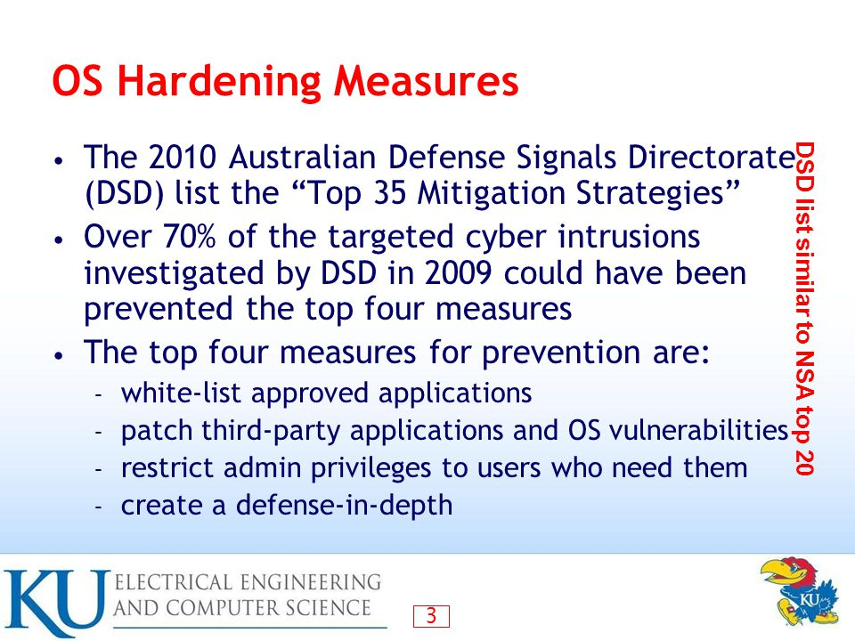 OS Hardening Measures The 2010 Australian Defense Signals Directorate (DSD) list the Top 35 Mitigation Strategies