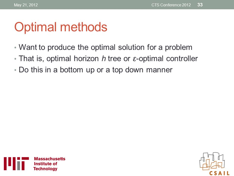 Optimal methods Want to produce the optimal solution for a problem