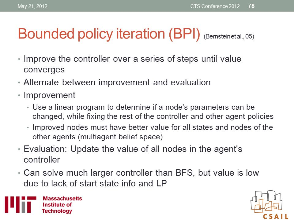 Bounded policy iteration (BPI) (Bernstein et al., 05)