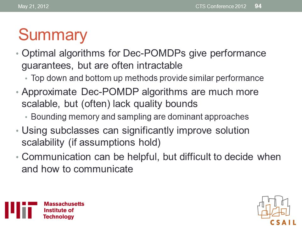 May 21, 2012 CTS Conference 2012. Summary. Optimal algorithms for Dec-POMDPs give performance guarantees, but are often intractable.