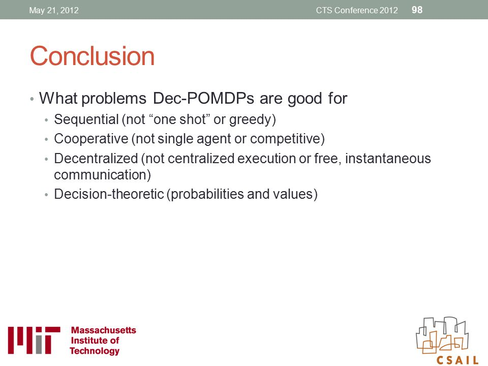Conclusion What problems Dec-POMDPs are good for