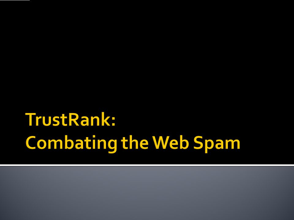 TrustRank: Combating the Web Spam