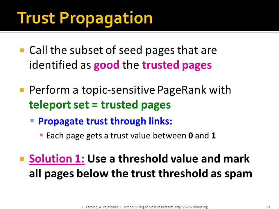 Trust Propagation Call the subset of seed pages that are identified as good the trusted pages.