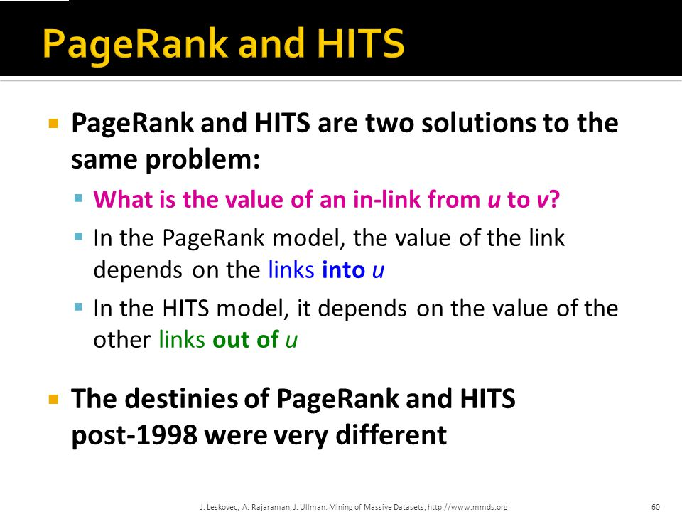 PageRank and HITS PageRank and HITS are two solutions to the same problem: What is the value of an in-link from u to v