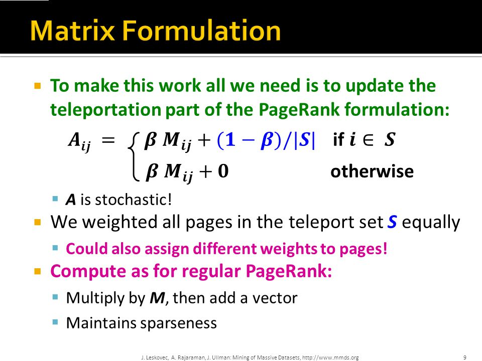 Matrix Formulation To make this work all we need is to update the teleportation part of the PageRank formulation: