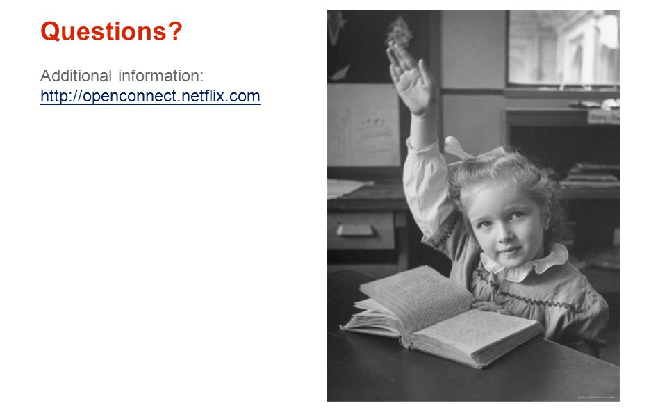 Questions Additional information: http://openconnect.netflix.com