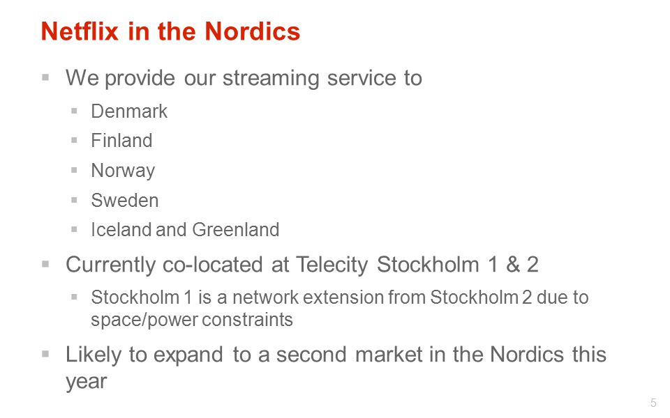 Netflix in the Nordics We provide our streaming service to