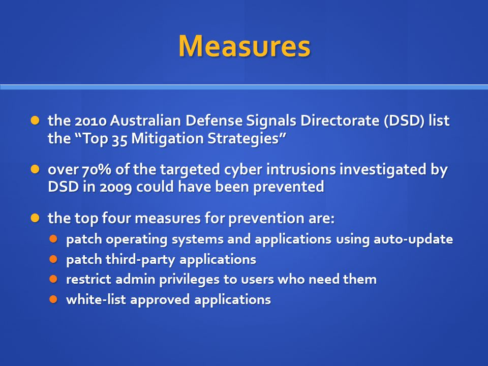 Measures the 2010 Australian Defense Signals Directorate (DSD) list the Top 35 Mitigation Strategies