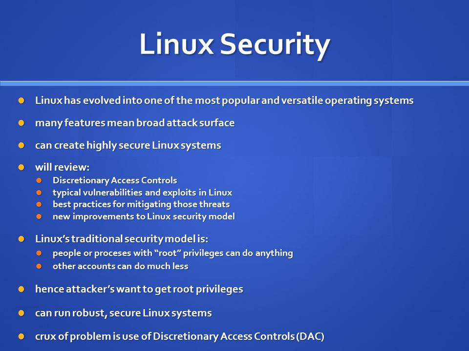 Linux Security Linux has evolved into one of the most popular and versatile operating systems. many features mean broad attack surface.