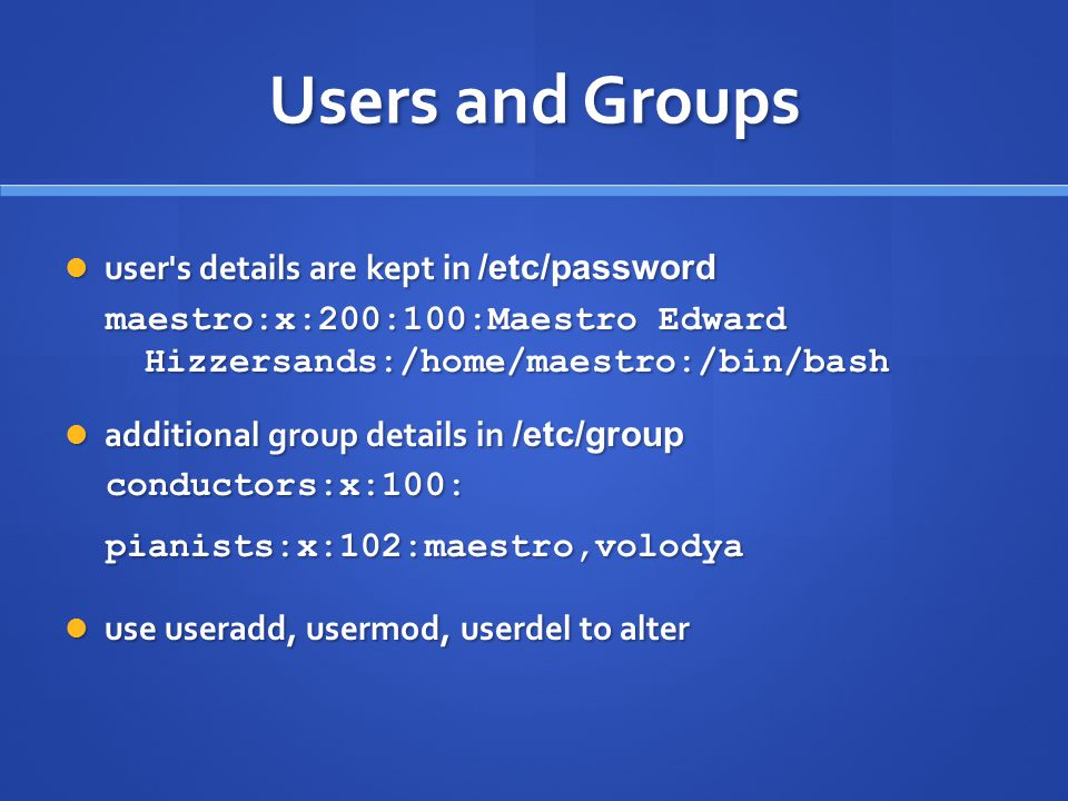 Users and Groups user s details are kept in /etc/password
