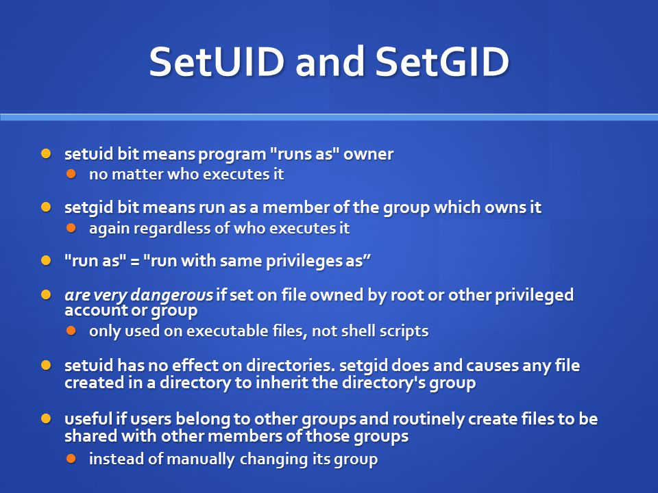 SetUID and SetGID setuid bit means program runs as owner