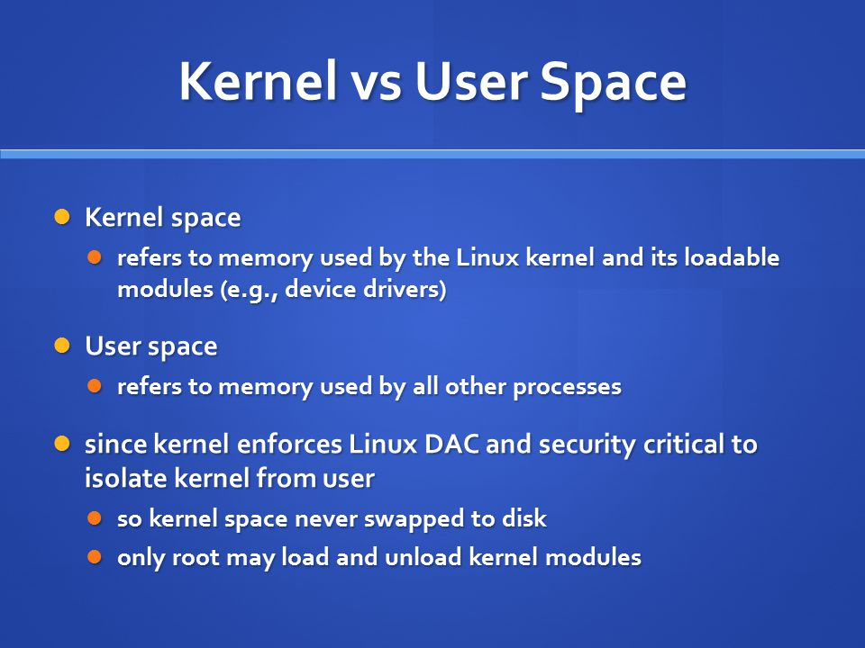 Kernel vs User Space Kernel space User space