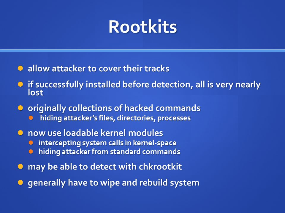 Rootkits allow attacker to cover their tracks