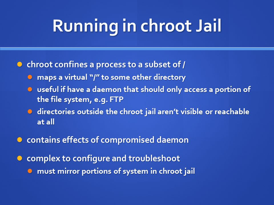 Running in chroot Jail chroot confines a process to a subset of /