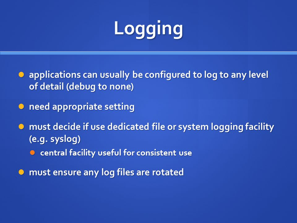Logging applications can usually be configured to log to any level of detail (debug to none) need appropriate setting.