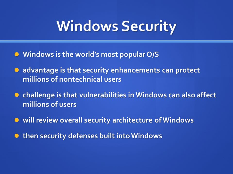 Windows Security Windows is the world's most popular O/S