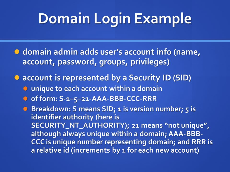 Domain Login Example domain admin adds user's account info (name, account, password, groups, privileges)