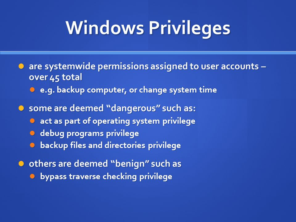 Windows Privileges are systemwide permissions assigned to user accounts – over 45 total. e.g. backup computer, or change system time.