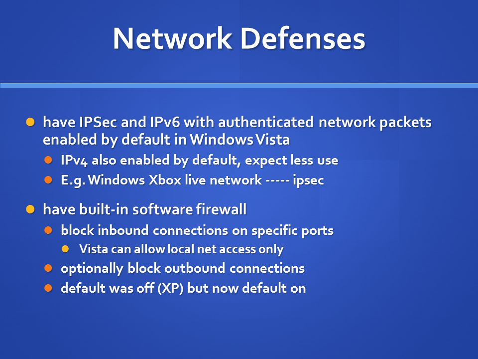 Network Defenses have IPSec and IPv6 with authenticated network packets enabled by default in Windows Vista.