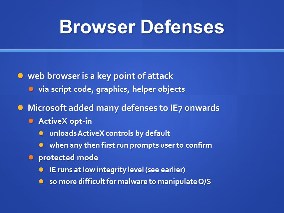 Browser Defenses web browser is a key point of attack