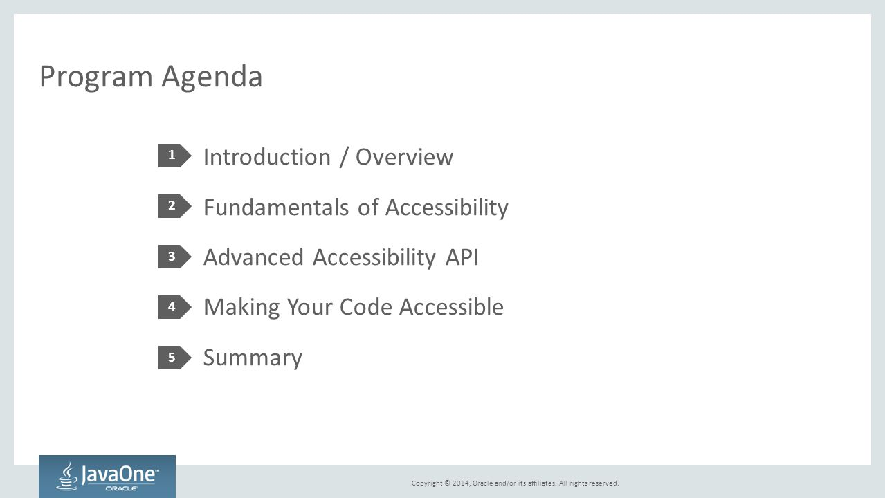 Program Agenda 1. Introduction / Overview Fundamentals of Accessibility Advanced Accessibility API Making Your Code Accessible Summary
