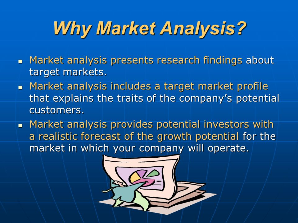 Why Market Analysis Market analysis presents research findings about target markets.