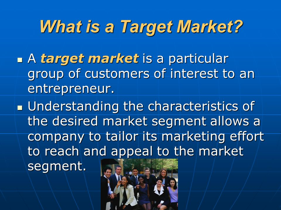 What is a Target Market A target market is a particular group of customers of interest to an entrepreneur.