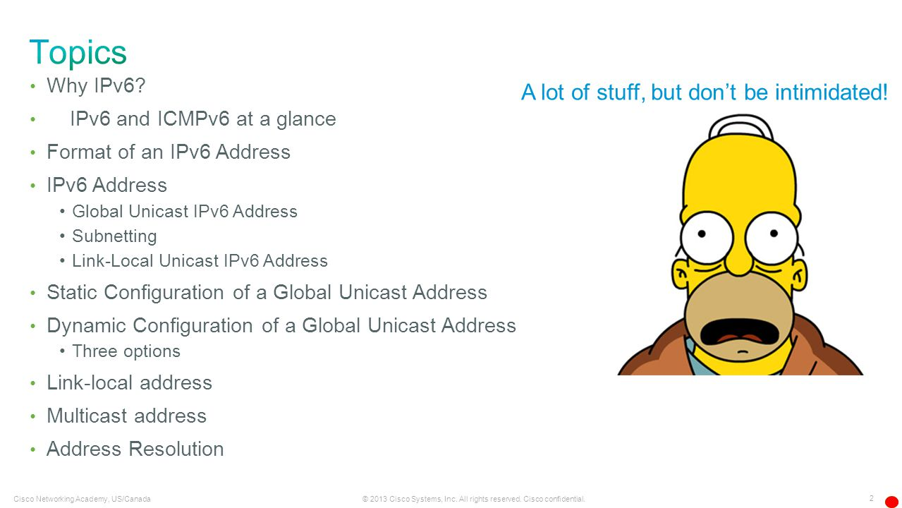 Topics A lot of stuff, but don't be intimidated! Why IPv6