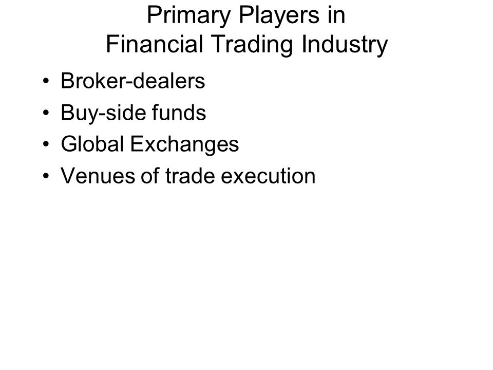 Primary Players in Financial Trading Industry