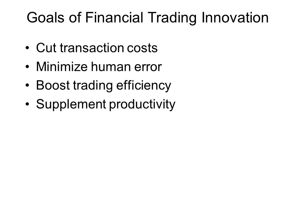 Goals of Financial Trading Innovation