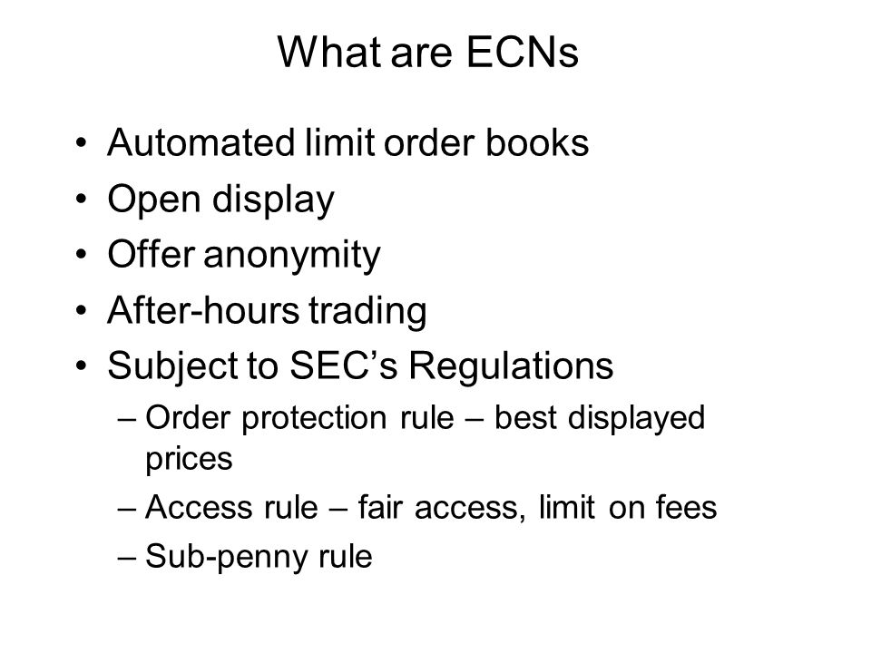 What are ECNs Automated limit order books Open display Offer anonymity