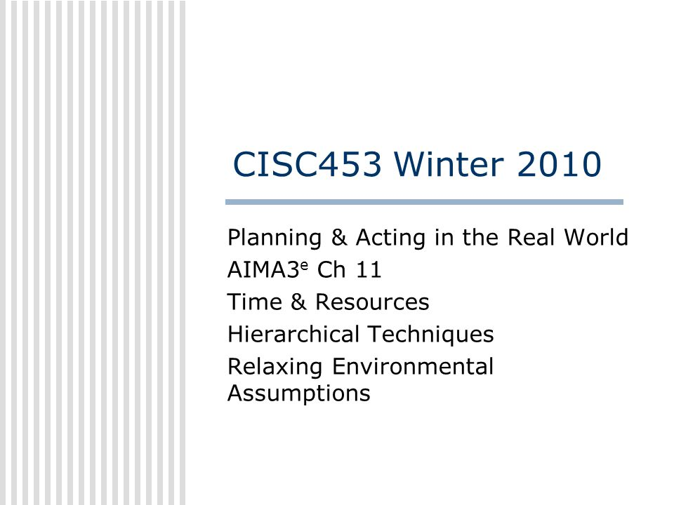 CISC453 Winter 2010 Planning & Acting in the Real World AIMA3e Ch 11