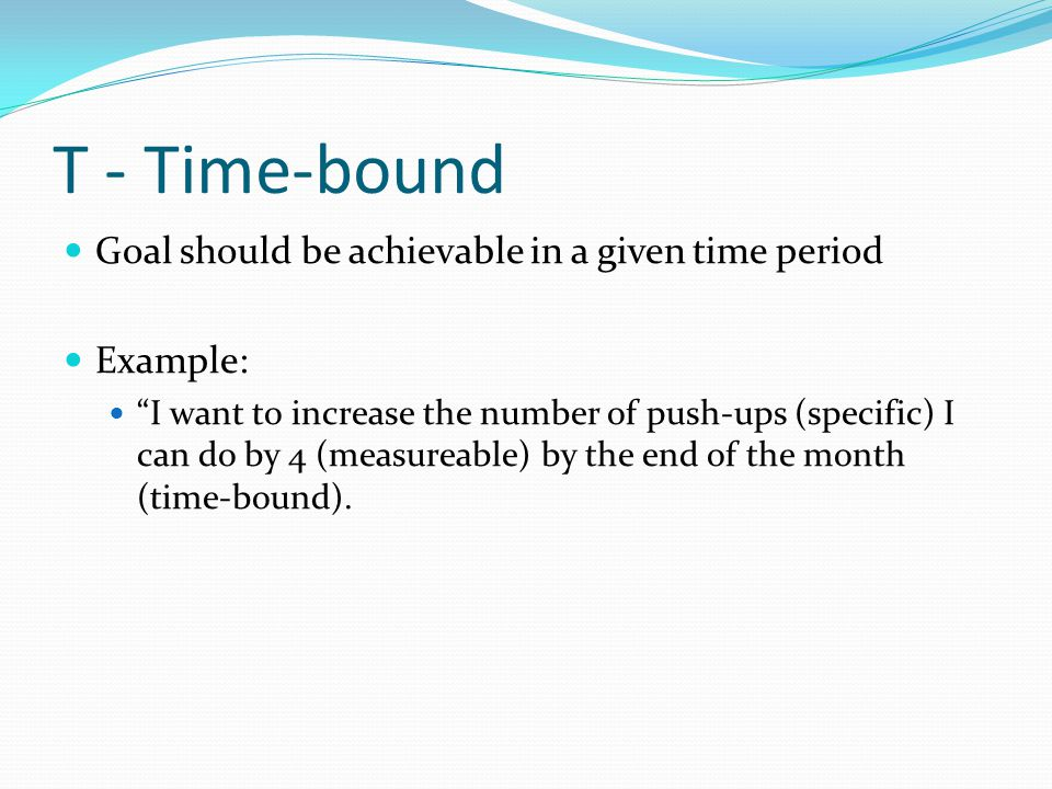 T - Time-bound Goal should be achievable in a given time period