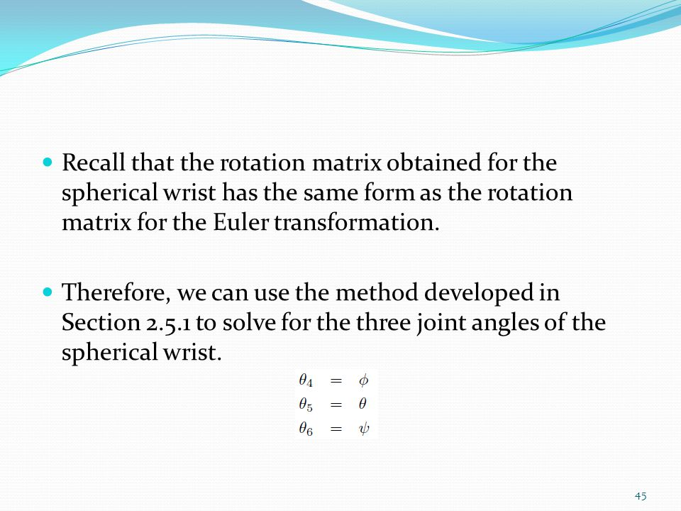 Recall that the rotation matrix obtained for the spherical wrist has the same form as the rotation matrix for the Euler transformation.