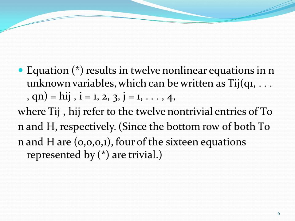 Equation (*) results in twelve nonlinear equations in n unknown variables, which can be written as Tij(q1, . . . , qn) = hij , i = 1, 2, 3, j = 1, . . . , 4,