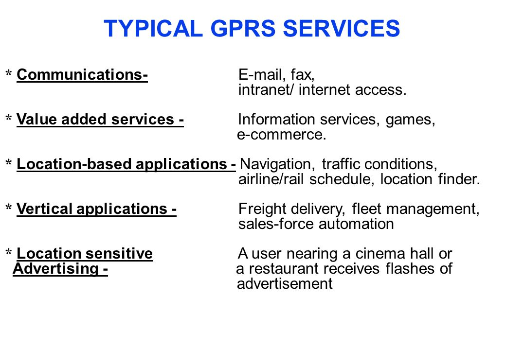 TYPICAL GPRS SERVICES * Communications- E-mail, fax,