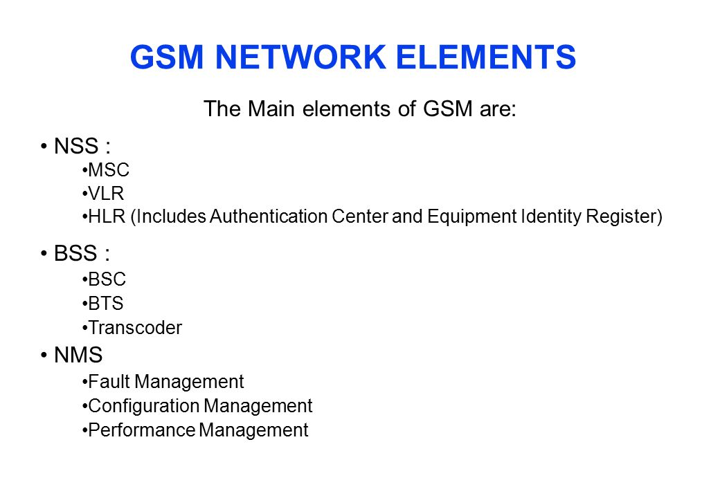 The Main elements of GSM are: