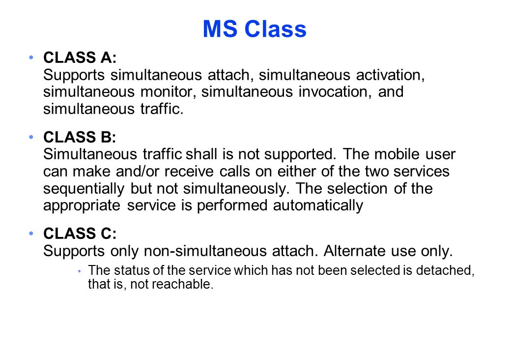 MS Class CLASS A: Supports simultaneous attach, simultaneous activation, simultaneous monitor, simultaneous invocation, and simultaneous traffic.