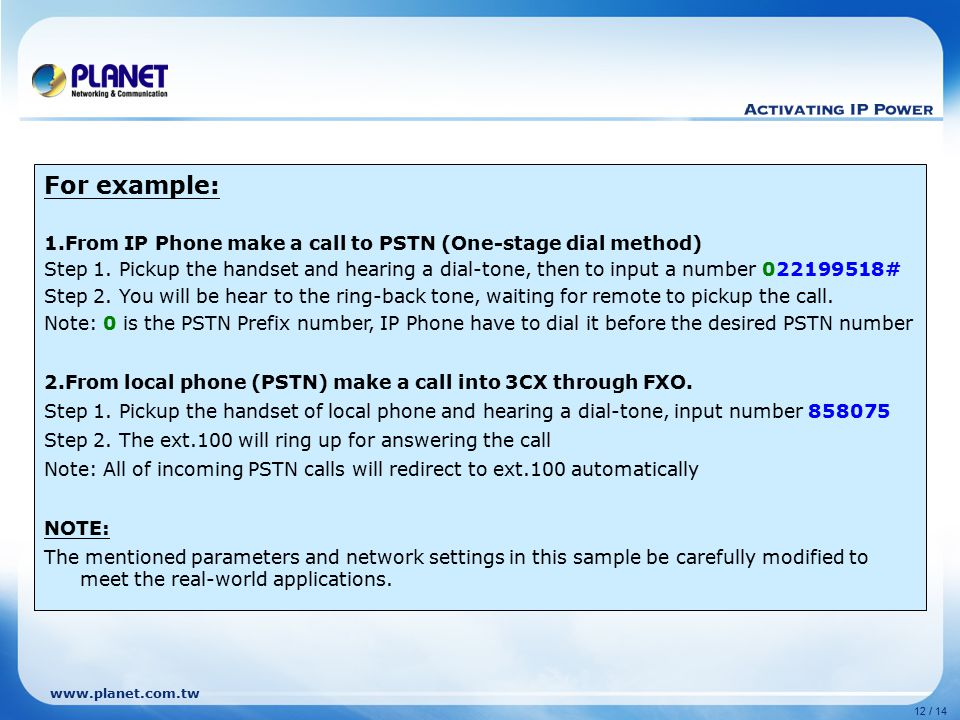 For example: 1.From IP Phone make a call to PSTN (One-stage dial method)