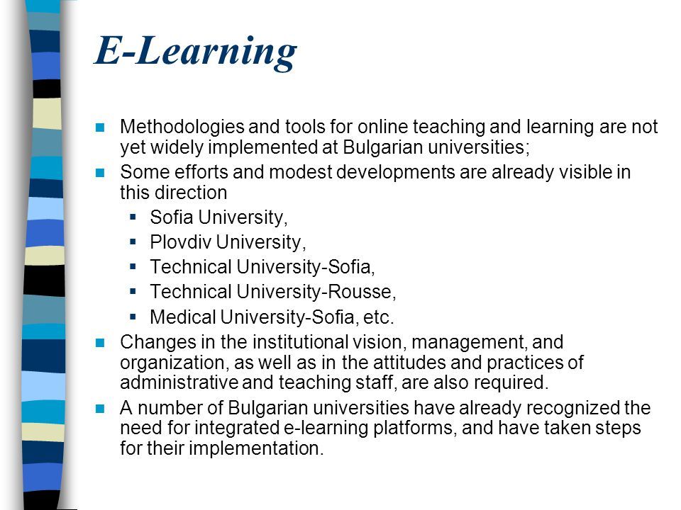 E-Learning Methodologies and tools for online teaching and learning are not yet widely implemented at Bulgarian universities;