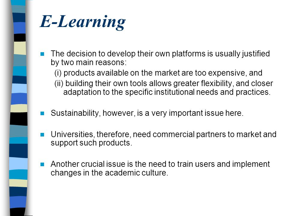 E-Learning The decision to develop their own platforms is usually justified by two main reasons: