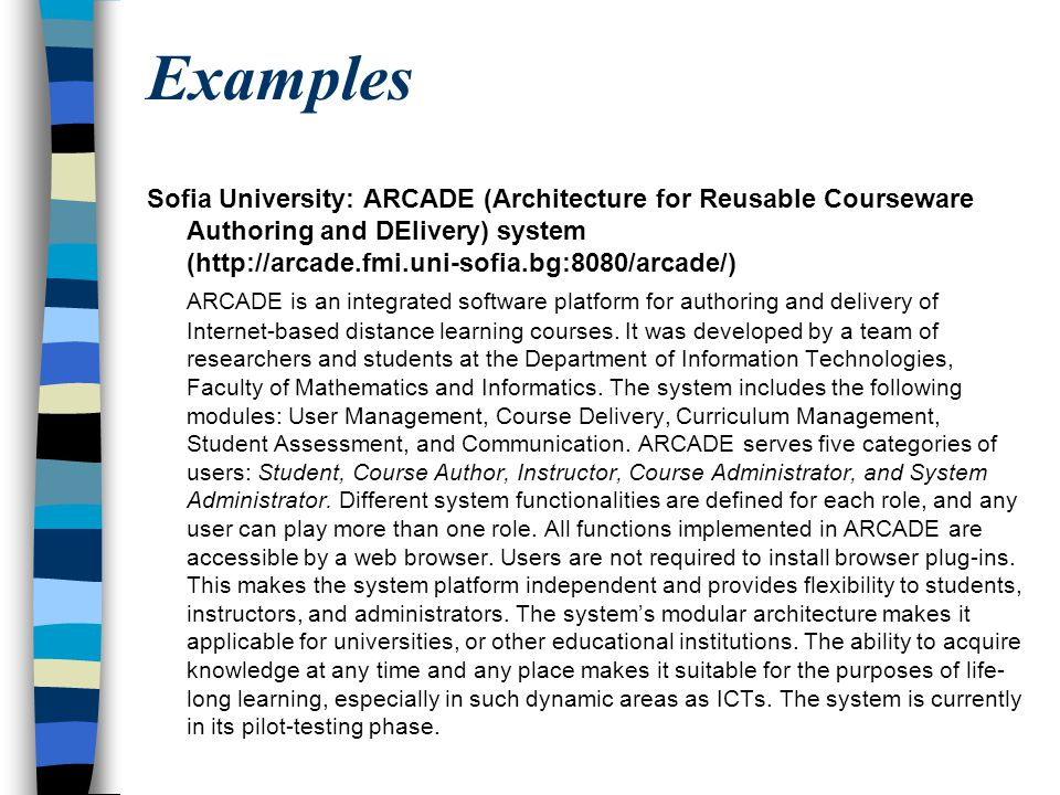 Examples Sofia University: ARCADE (Architecture for Reusable Courseware Authoring and DElivery) system (http://arcade.fmi.uni-sofia.bg:8080/arcade/)