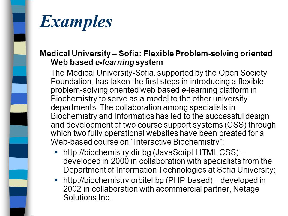Examples Medical University – Sofia: Flexible Problem-solving oriented Web based e-learning system.