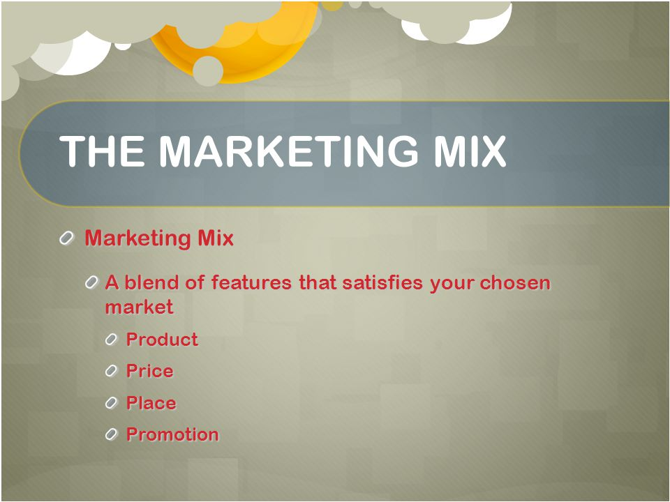 THE MARKETING MIX Marketing Mix
