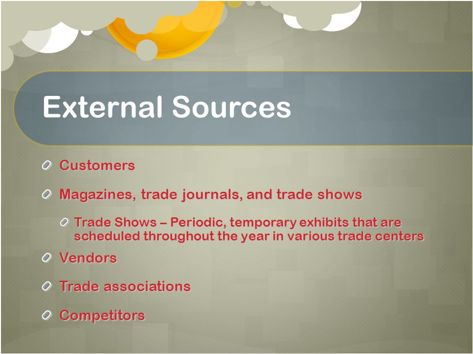 External Sources Customers Magazines, trade journals, and trade shows