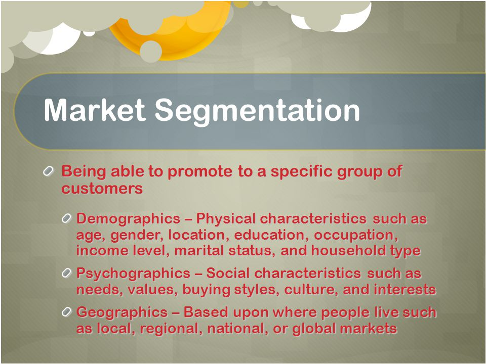 Market Segmentation Being able to promote to a specific group of customers.