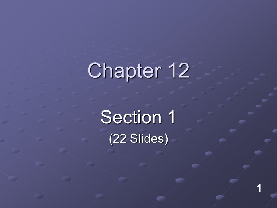 Chapter 12 Section 1 (22 Slides) 1
