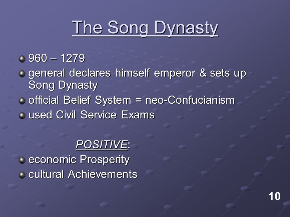 The Song Dynasty 960 – 1279. general declares himself emperor & sets up Song Dynasty. official Belief System = neo-Confucianism.